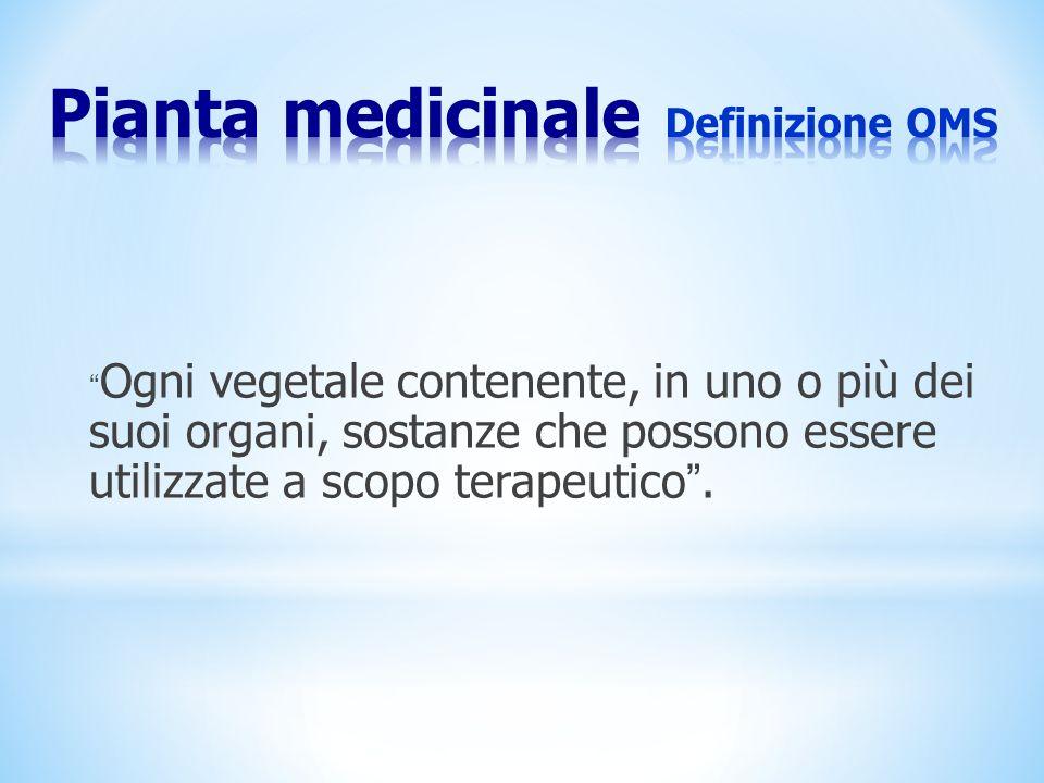 Ogni vegetale contenente, in uno o più dei suoi organi, sostanze che possono essere utilizzate a scopo terapeutico.
