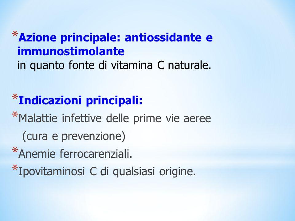 * Azione principale: antiossidante e immunostimolante in quanto fonte di vitamina C naturale. * Indicazioni principali: * Malattie infettive delle pri