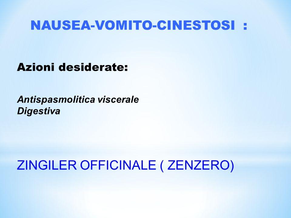 NAUSEA-VOMITO-CINESTOSI : Azioni desiderate: Antispasmolitica viscerale Digestiva ZINGILER OFFICINALE ( ZENZERO)