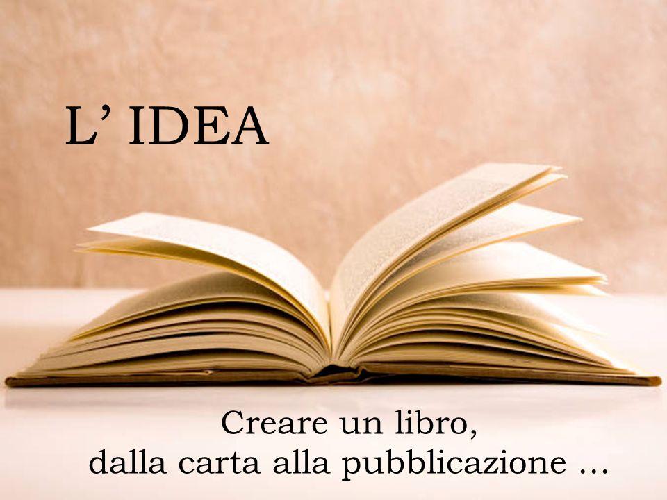 L IDEA Creare un libro, dalla carta alla pubblicazione …