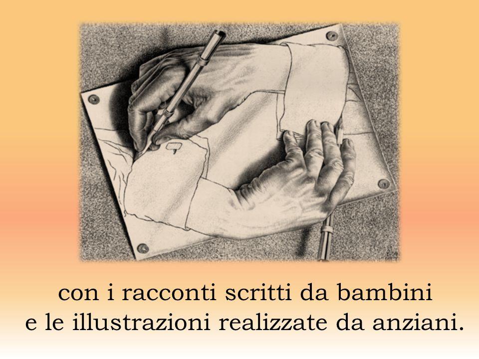 con i racconti scritti da bambini e le illustrazioni realizzate da anziani.