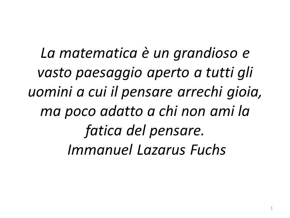 La matematica è un grandioso e vasto paesaggio aperto a tutti gli uomini a cui il pensare arrechi gioia, ma poco adatto a chi non ami la fatica del pe
