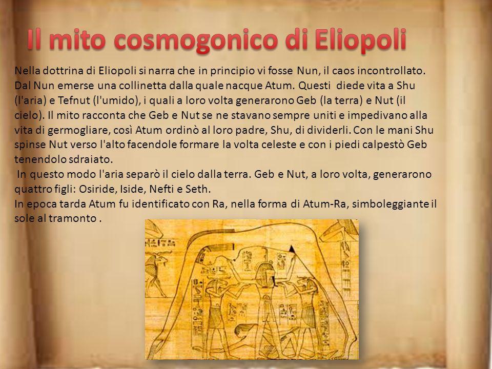 Nella mitologia egizia sono riportati tre miti cosmogonici distinti, corrispondenti a tre diversi culti dei maggiori centri sacerdotali: Eliopoli, Men