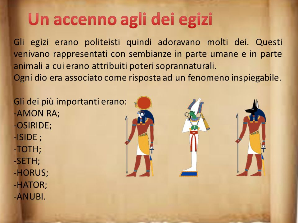 Gli egizi erano politeisti quindi adoravano molti dei.