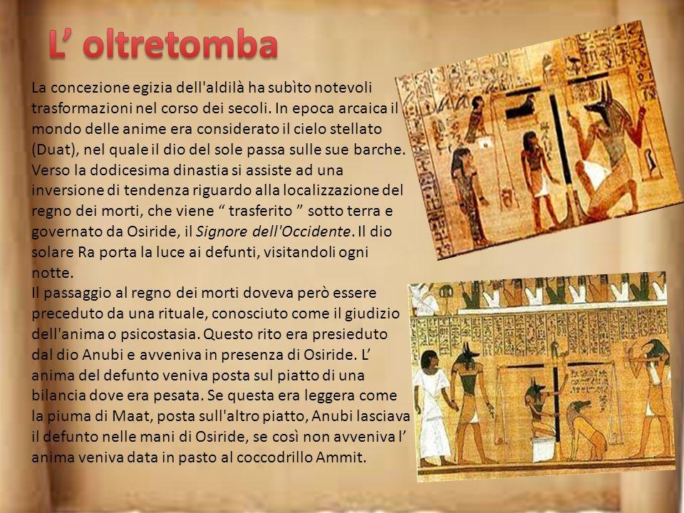 La concezione egizia dell aldilà ha subìto notevoli trasformazioni nel corso dei secoli.