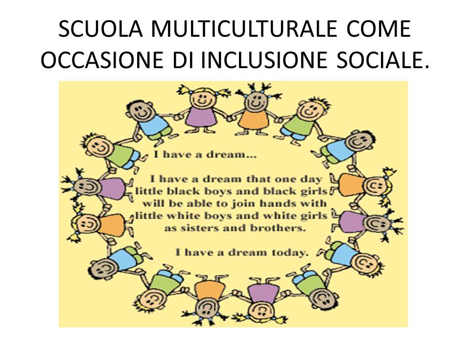 SCUOLA MULTICULTURALE COME OCCASIONE DI INCLUSIONE SOCIALE.