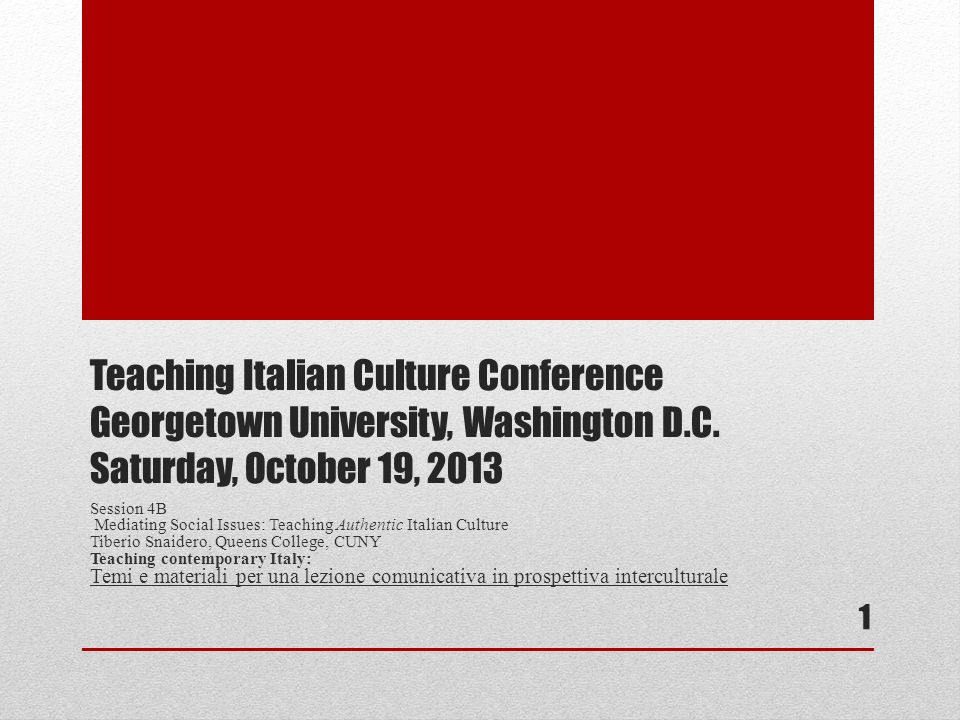 Teaching Italian Culture Conference Georgetown University, Washington D.C. Saturday, October 19, 2013 Session 4B Mediating Social Issues: Teaching Aut
