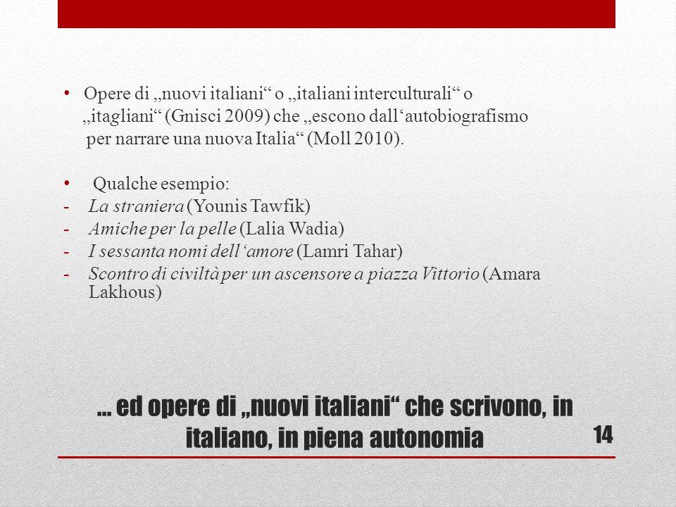 ... ed opere di nuovi italiani che scrivono, in italiano, in piena autonomia Opere di nuovi italiani o italiani interculturali o itagliani (Gnisci 200