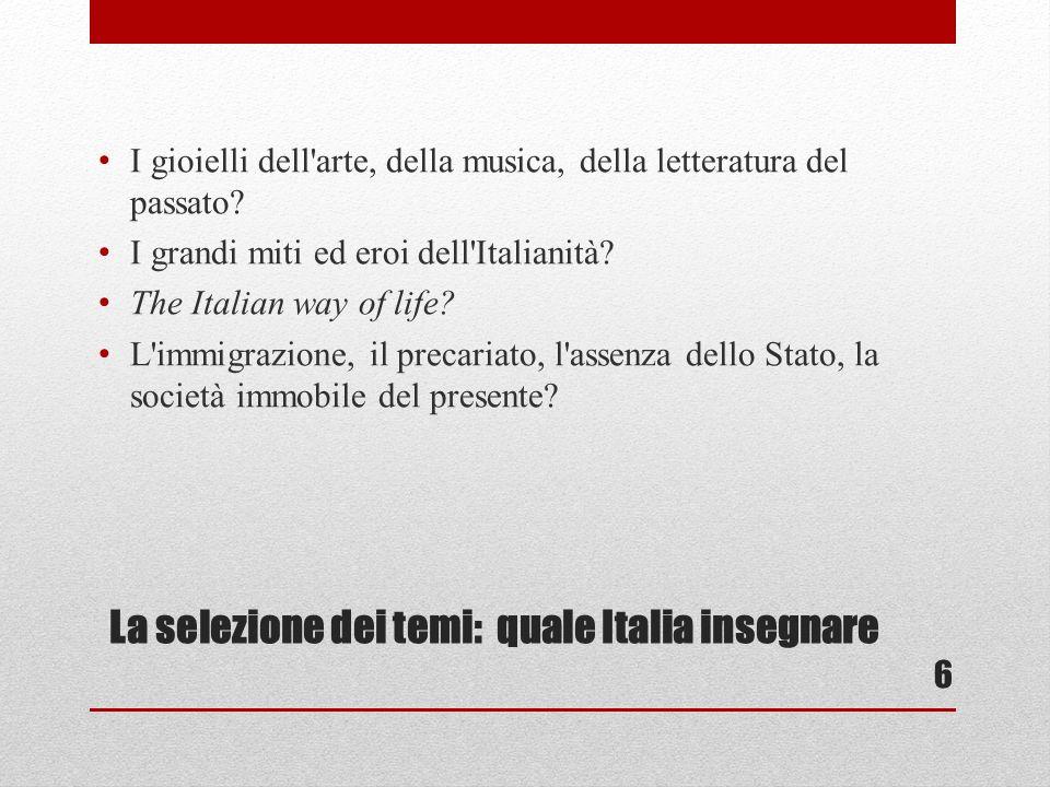La selezione dei temi: quale Italia insegnare I gioielli dell arte, della musica, della letteratura del passato.