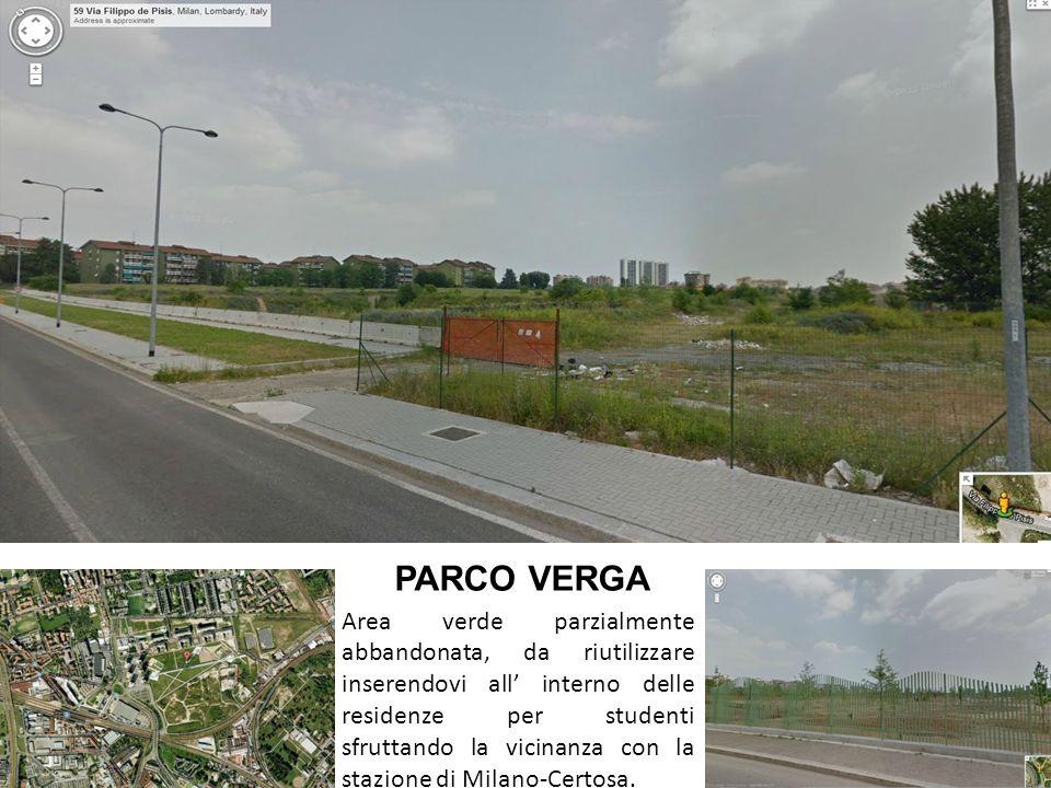 PARCO VERGA Area verde parzialmente abbandonata, da riutilizzare inserendovi all interno delle residenze per studenti sfruttando la vicinanza con la stazione di Milano-Certosa.