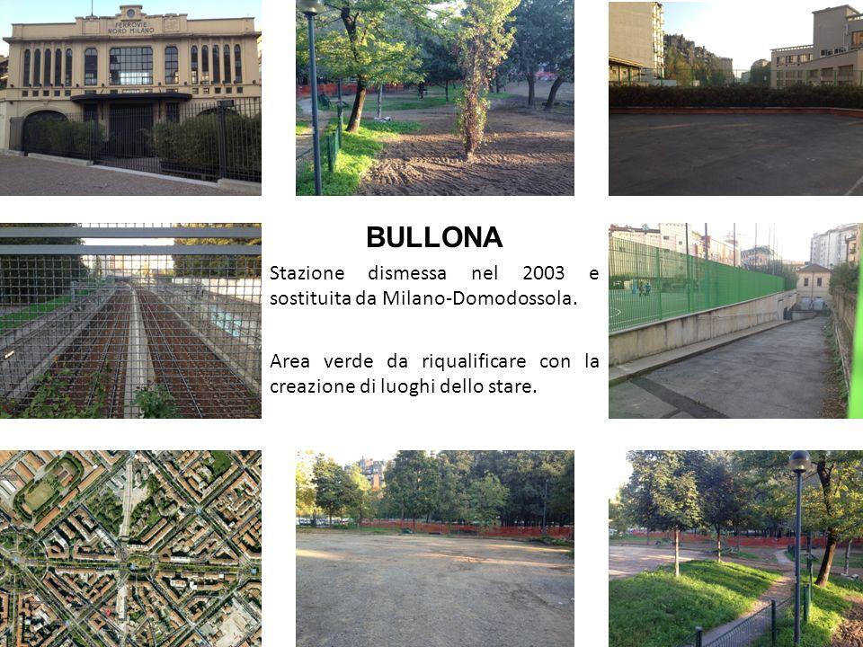 BULLONA Stazione dismessa nel 2003 e sostituita da Milano-Domodossola. Area verde da riqualificare con la creazione di luoghi dello stare.