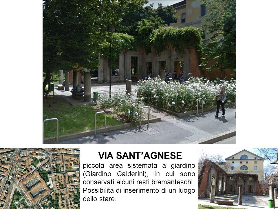 VIA SANTAGNESE piccola area sistemata a giardino (Giardino Calderini), in cui sono conservati alcuni resti bramanteschi. Possibilità di inserimento di