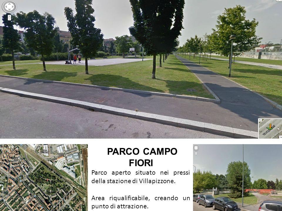 PARCO CAMPO FIORI Parco aperto situato nei pressi della stazione di Villapizzone. Area riqualificabile, creando un punto di attrazione.