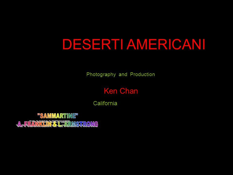 Photography and Production Ken Chan California DESERTI AMERICANI