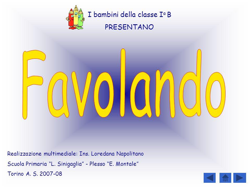 Realizzazione multimediale: Ins. Loredana Napolitano Scuola Primaria L. Sinigaglia - Plesso E. Montale Torino A. S. 2007-08 I bambini della classe I a
