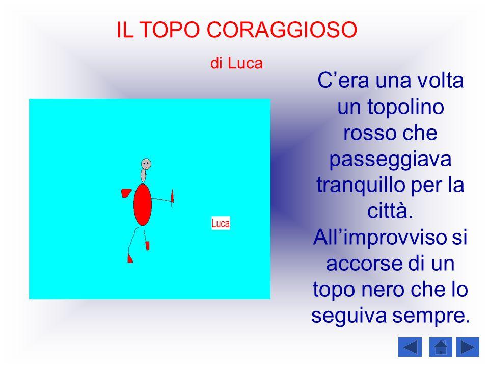 IL TOPO CORAGGIOSO di Luca Cera una volta un topolino rosso che passeggiava tranquillo per la città. Allimprovviso si accorse di un topo nero che lo s