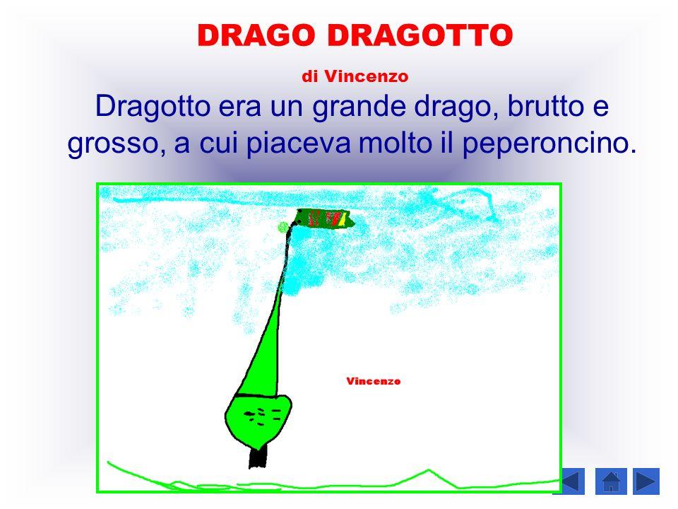 DRAGO DRAGOTTO di Vincenzo Dragotto era un grande drago, brutto e grosso, a cui piaceva molto il peperoncino.