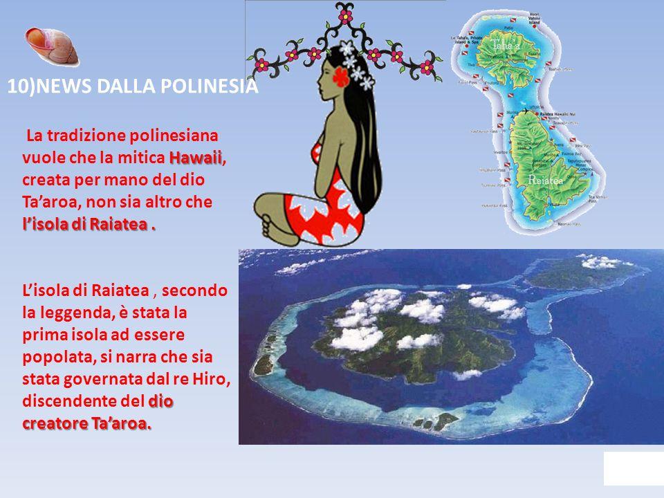 10)NEWS DALLA POLINESIA Hawaii lisola di Raiatea. La tradizione polinesiana vuole che la mitica Hawaii, creata per mano del dio Taaroa, non sia altro