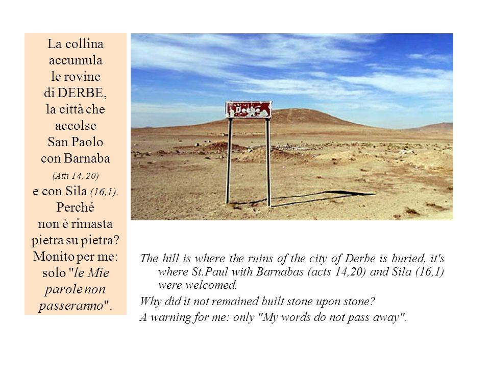 La collina accumula le rovine di DERBE, la città che accolse San Paolo con Barnaba (Atti 14, 20) e con Sila (16,1). Perché non è rimasta pietra su pie