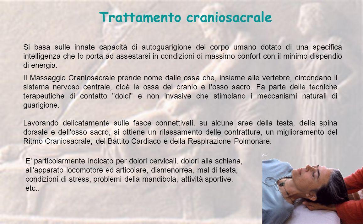 Trattamento craniosacrale Si basa sulle innate capacità di autoguarigione del corpo umano dotato di una specifica intelligenza che lo porta ad assesta