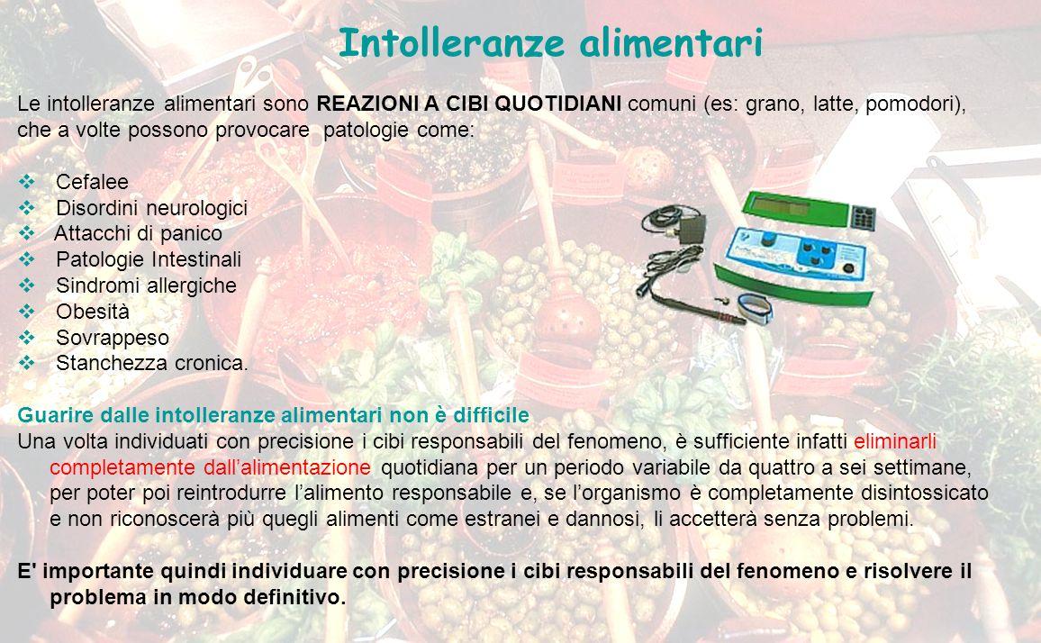 Intolleranze alimentari Le intolleranze alimentari sono REAZIONI A CIBI QUOTIDIANI comuni (es: grano, latte, pomodori), che a volte possono provocare