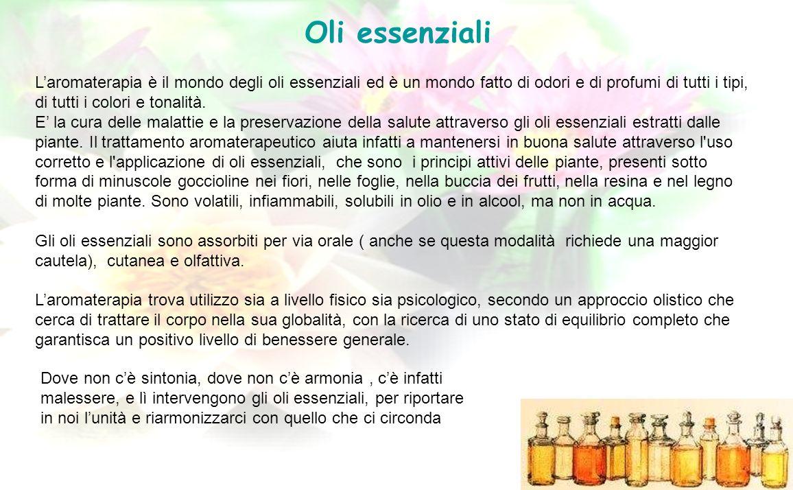 Oli essenziali Laromaterapia è il mondo degli oli essenziali ed è un mondo fatto di odori e di profumi di tutti i tipi, di tutti i colori e tonalità.