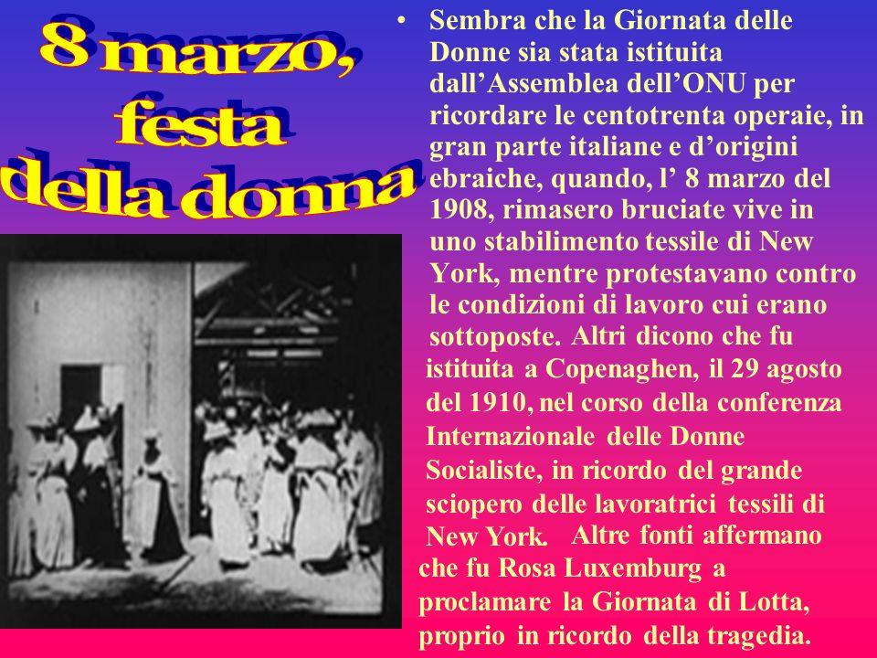 Sembra che la Giornata delle Donne sia stata istituita dallAssemblea dellONU per ricordare le centotrenta operaie, in gran parte italiane e dorigini e