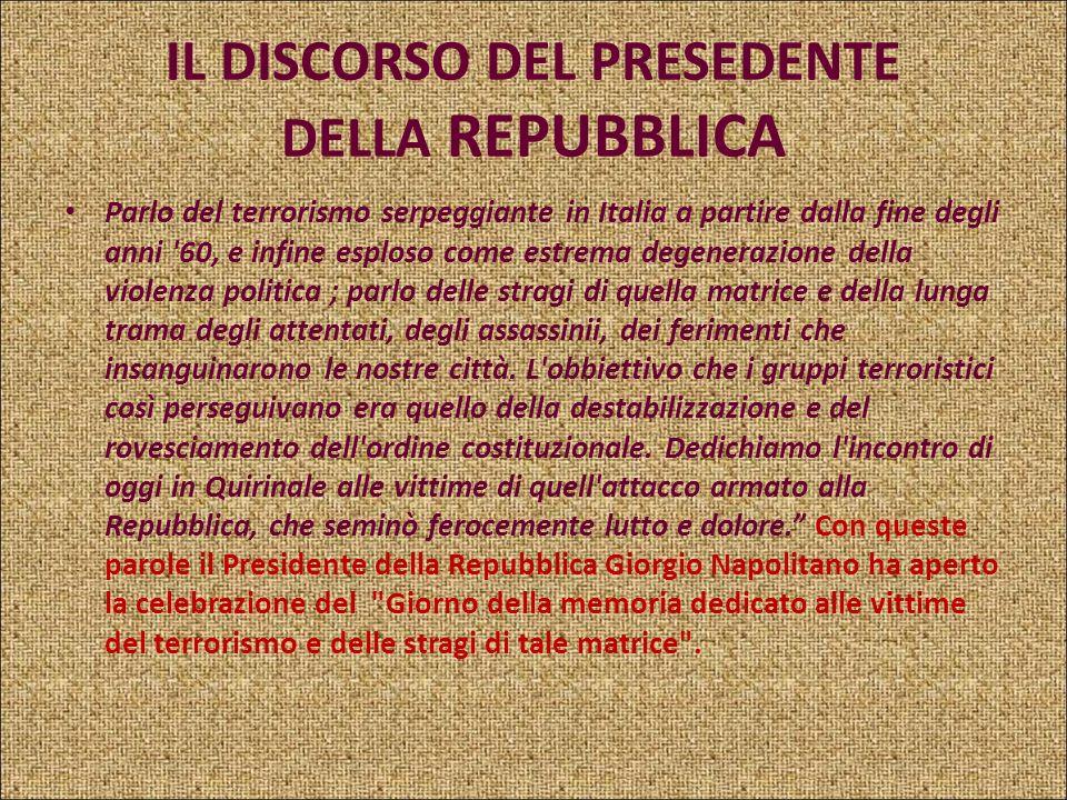 IL DISCORSO DEL PRESEDENTE DELLA REPUBBLICA Questo è il giorno del ricordo e del pubblico riconoscimento che l'Italia da tempo doveva alle vittime del