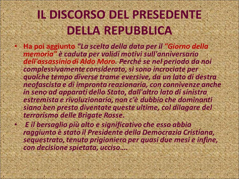 IL DISCORSO DEL PRESEDENTE DELLA REPUBBLICA Parlo del terrorismo serpeggiante in Italia a partire dalla fine degli anni '60, e infine esploso come est