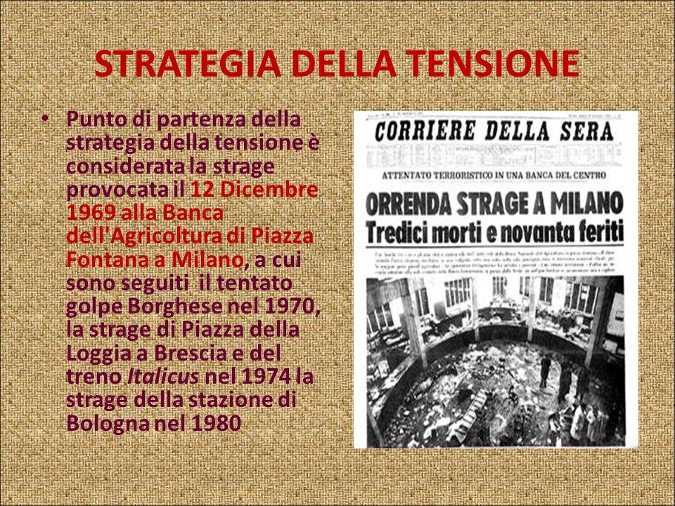 STRATEGIA DELLA TENSIONE Espressione con cui viene comunemente indicata la catena di attentati terroristici compiuti in Italia tra gli anni '60 e '70