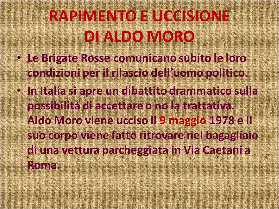 RAPIMENTO E UCCISIONE DI ALDO MORO In Via Fani, a Roma, la mattina del 16 marzo 1978 un commando delle Brigate Rosse rapisce il leader democristiano A