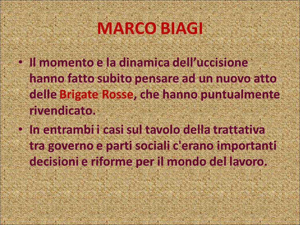 MARCO BIAGI Il 19 marzo 2002 a Bologna viene ucciso per strada Marco Biagi, consulente di un altro ministro del Lavoro, Roberto Maroni.