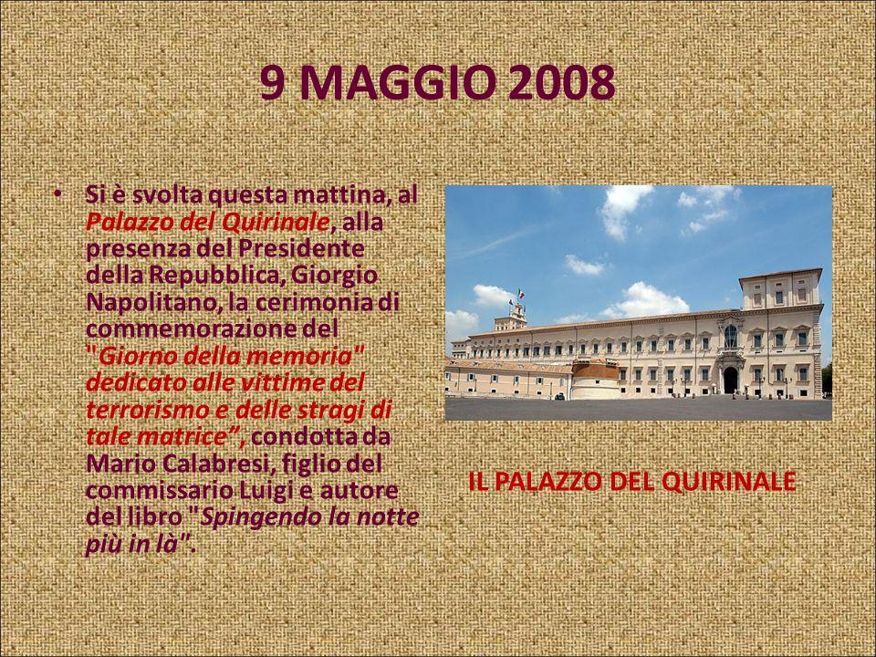 9 MAGGIO 2008 IL 9 MAGGIO Per ricordare capire, insegnarlo a chi non c'era: cosa è stato il terrorismo, cos'è adesso, chi sono le sue vittime, perché