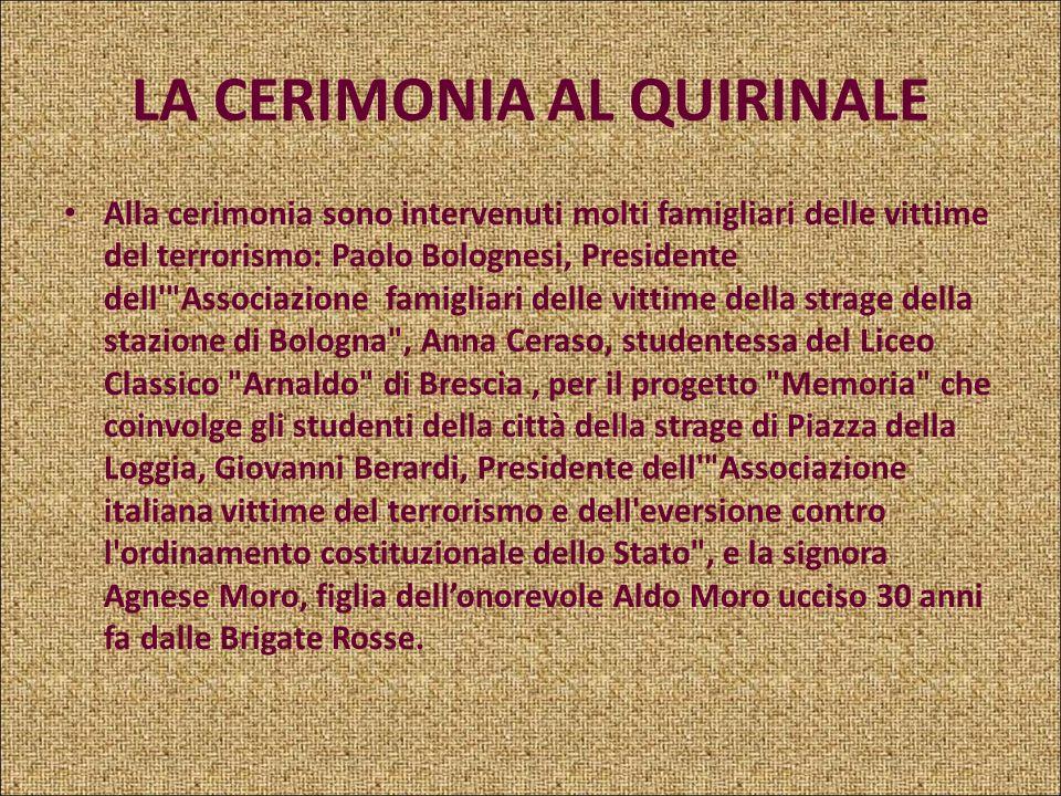 LA CERIMONIA AL QUIRINALE La cerimonia che si è svolta in mattinata al Quirinale è stata fortemente voluta dal Presidente della Repubblica Giorgio Nap