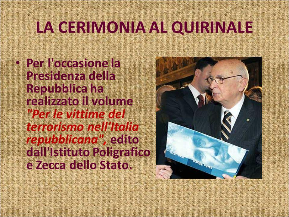 LA CERIMONIA AL QUIRINALE Alla cerimonia sono intervenuti molti famigliari delle vittime del terrorismo: Paolo Bolognesi, Presidente dell'