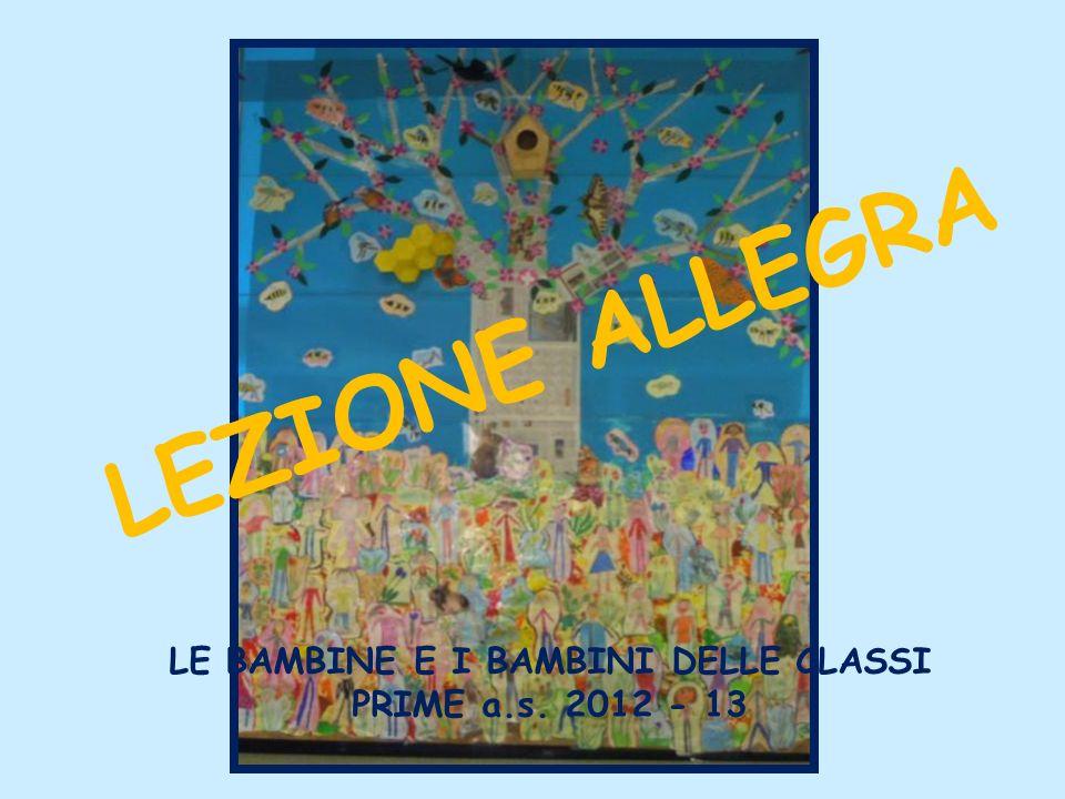 LE BAMBINE E I BAMBINI DELLE CLASSI PRIME a.s. 2012 - 13 LEZIONE ALLEGRA