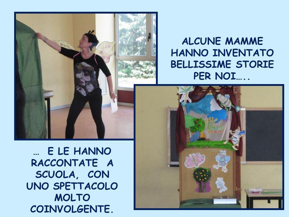 ALCUNE MAMME HANNO INVENTATO BELLISSIME STORIE PER NOI….. … E LE HANNO RACCONTATE A SCUOLA, CON UNO SPETTACOLO MOLTO COINVOLGENTE.