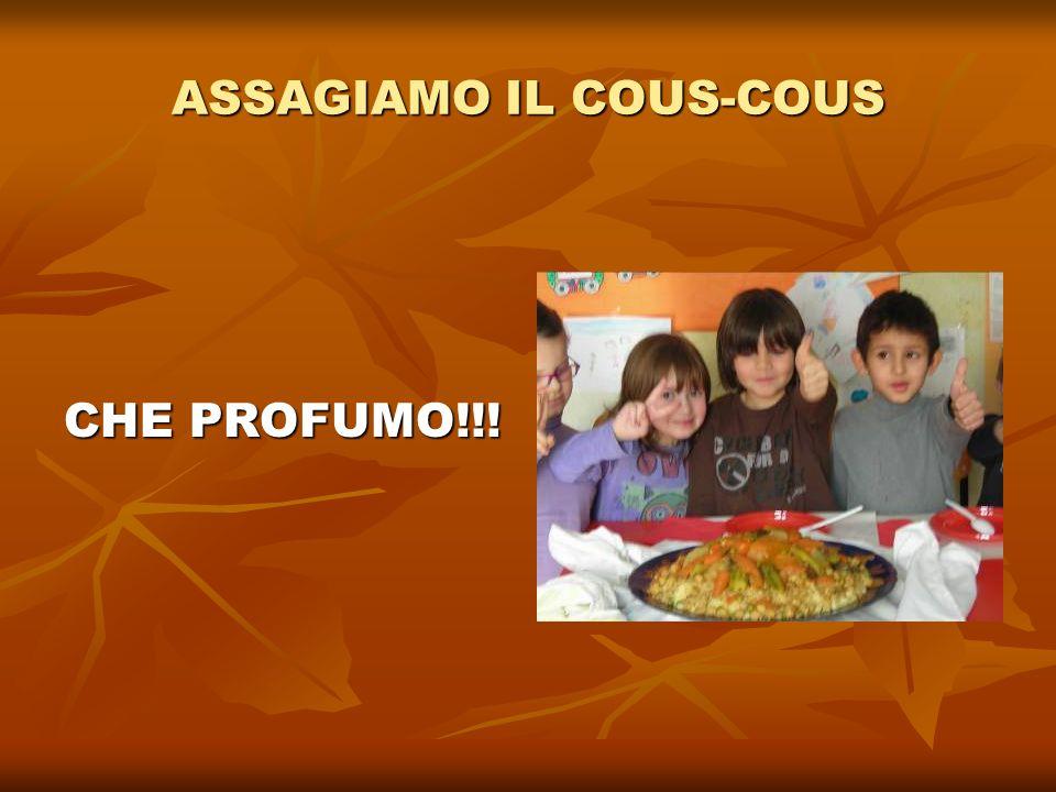 ASSAGIAMO IL COUS-COUS CHE PROFUMO!!!