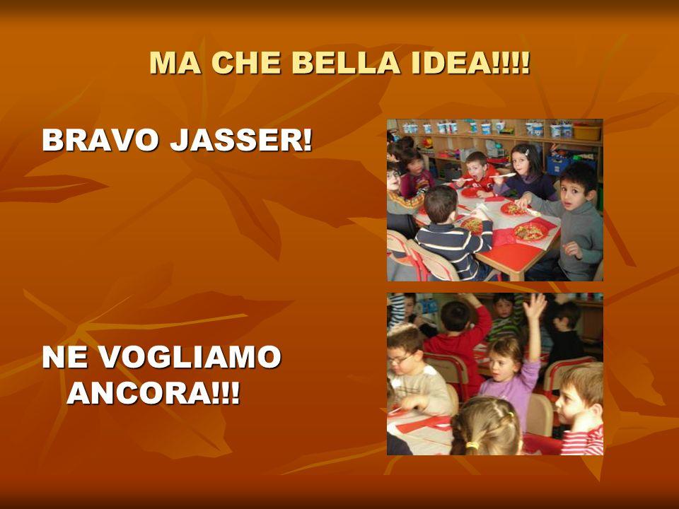 MA CHE BELLA IDEA!!!! BRAVO JASSER! NE VOGLIAMO ANCORA!!!