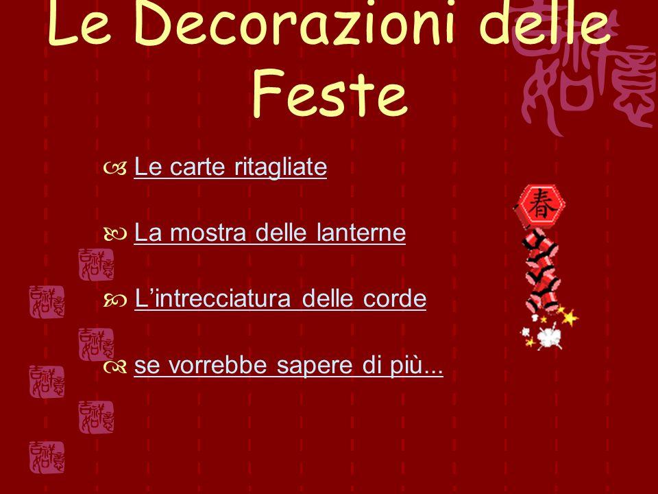 Le Decorazioni delle Feste Le carte ritagliate La mostra delle lanterne Lintrecciatura delle corde se vorrebbe sapere di più...se vorrebbe sapere di più...
