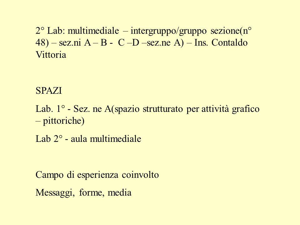 2° Lab: multimediale – intergruppo/gruppo sezione(n° 48) – sez.ni A – B - C –D –sez.ne A) – Ins.