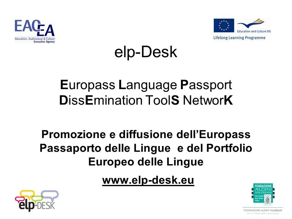 elp-Desk Europass Language Passport DissEmination ToolS NetworK Promozione e diffusione dellEuropass Passaporto delle Lingue e del Portfolio Europeo delle Lingue www.elp-desk.eu