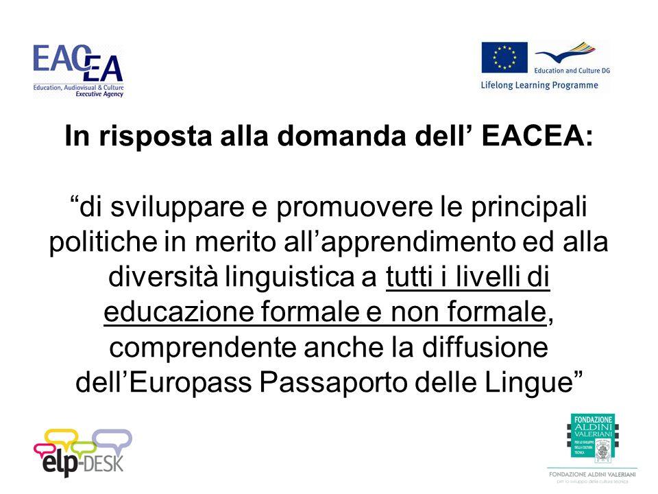 In risposta alla domanda dell EACEA: di sviluppare e promuovere le principali politiche in merito allapprendimento ed alla diversità linguistica a tutti i livelli di educazione formale e non formale, comprendente anche la diffusione dellEuropass Passaporto delle Lingue