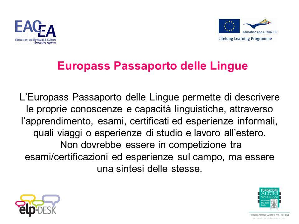 Europass Passaporto delle Lingue LEuropass Passaporto delle Lingue permette di descrivere le proprie conoscenze e capacità linguistiche, attraverso lapprendimento, esami, certificati ed esperienze informali, quali viaggi o esperienze di studio e lavoro allestero.