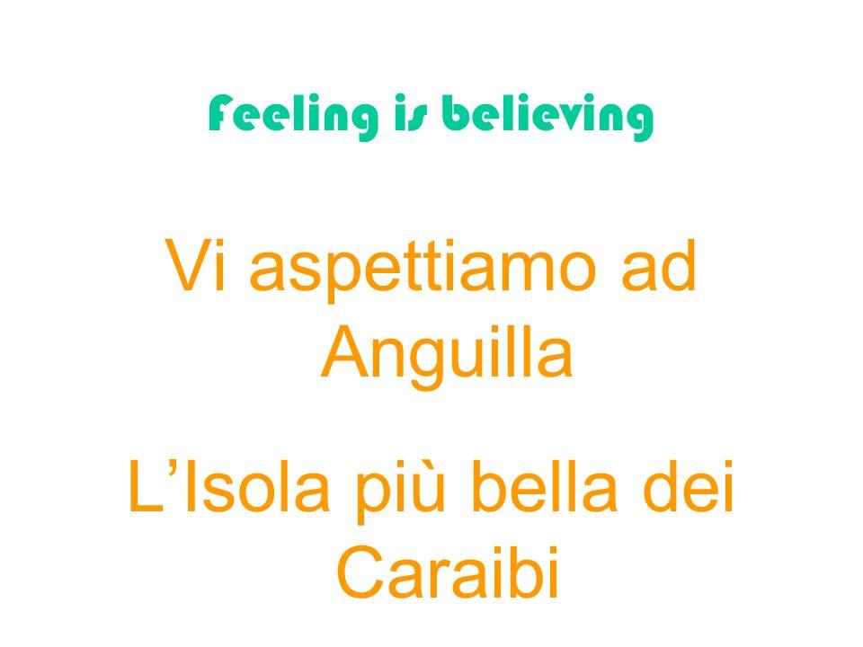 Feeling is believing Vi aspettiamo ad Anguilla LIsola più bella dei Caraibi