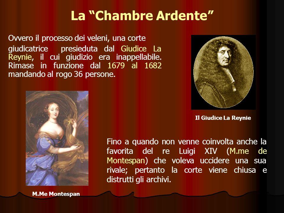La Chambre Ardente Ovvero il processo dei veleni, una corte giudicatrice presieduta dal Giudice La Reynie, il cui giudizio era inappellabile. Rimase i