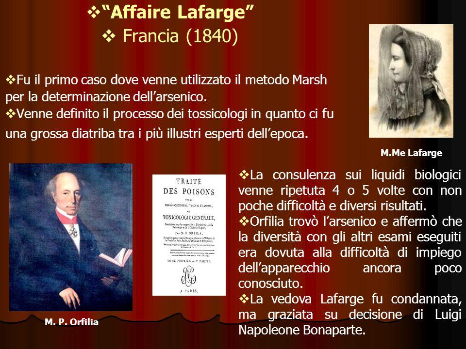 Affaire Lafarge Francia (1840) Fu il primo caso dove venne utilizzato il metodo Marsh per la determinazione dellarsenico. Venne definito il processo d