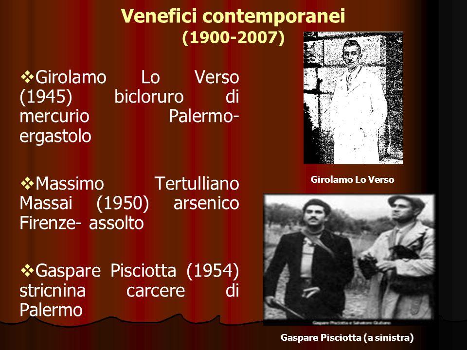 Venefici contemporanei (1900-2007) Girolamo Lo Verso (1945) bicloruro di mercurio Palermo- ergastolo Massimo Tertulliano Massai (1950) arsenico Firenz