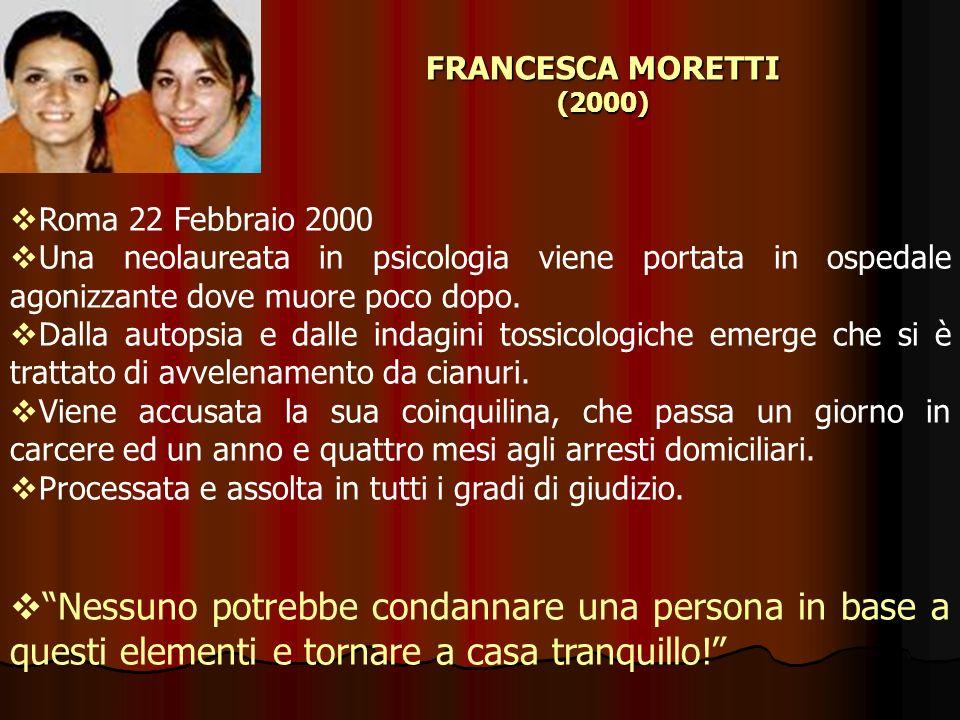 FRANCESCA MORETTI (2000) Roma 22 Febbraio 2000 Una neolaureata in psicologia viene portata in ospedale agonizzante dove muore poco dopo. Dalla autopsi