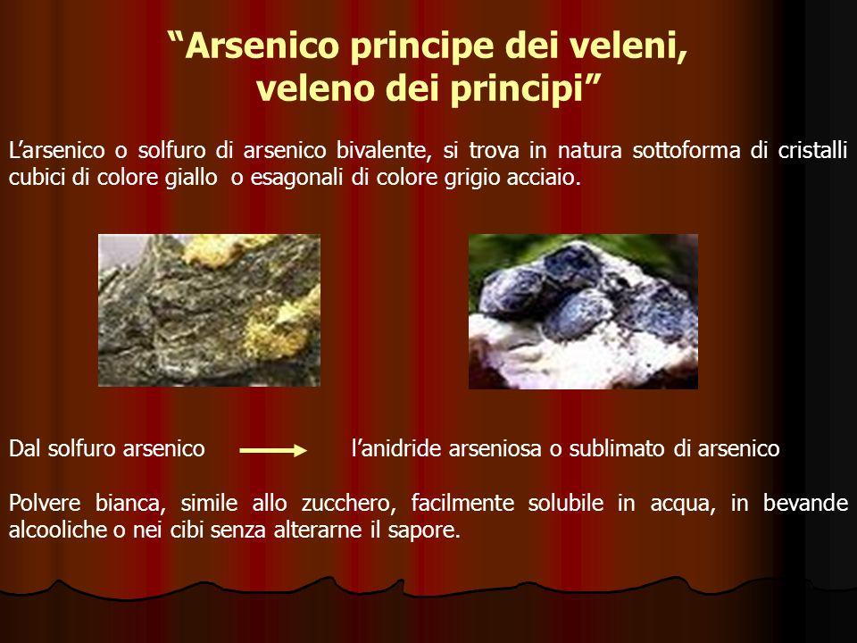 Arsenico principe dei veleni, veleno dei principi Larsenico o solfuro di arsenico bivalente, si trova in natura sottoforma di cristalli cubici di colo